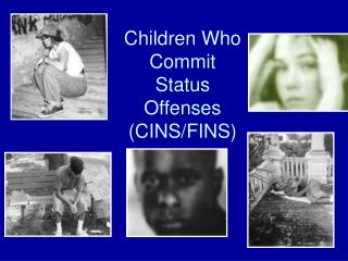 Children Who Commit  Status Offenses (CINS/FINS)