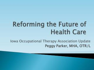 Reforming the Future of Health Care