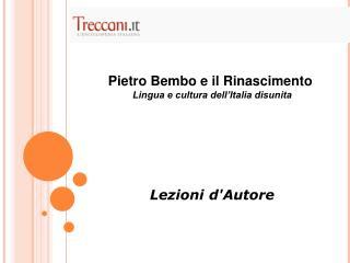 Pietro Bembo e il Rinascimento .  Lingua e cultura dell'Italia disunita Lezioni d'Autore