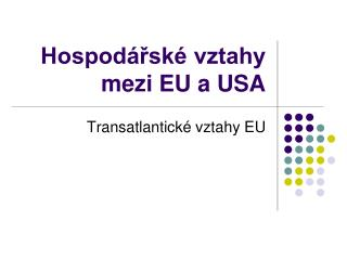 Hospod�?sk� vztahy mezi EU a USA