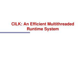 CILK: An Efficient Multithreaded Runtime System