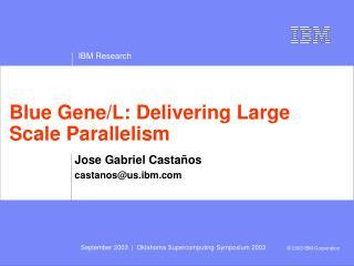 Blue Gene/L: Delivering Large Scale Parallelism
