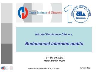 Národní Konference ČIIA, o.s. Budoucnost intern ího  audit u
