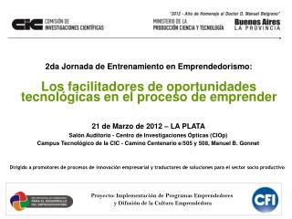 21 de Marzo de 2012 – LA PLATA  Salón Auditorio - Centro de Investigaciones Ópticas (CIOp)