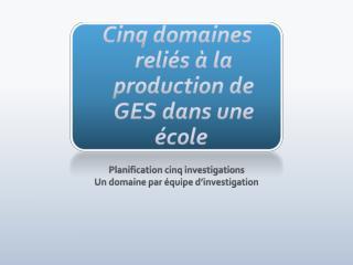 Cinq domaines reliés à la production de GES dans une école