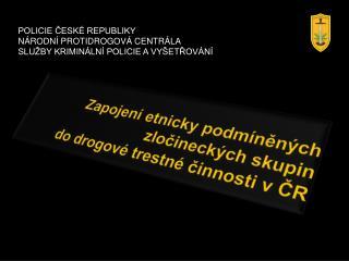 Zapojení etnicky podmíněných zločineckých skupin do drogové trestné činnosti v ČR