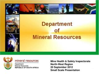 Mine Health & Safety Inspectorate North-West Region  20 September 2012 Small Scale Presentation