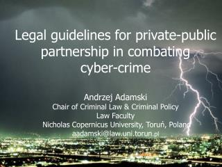Legal guidelines for private-public partnership in combating  cyber-crime Andrzej Adamski