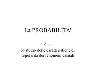 La PROBABILITA'