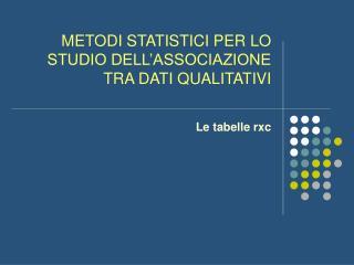 METODI STATISTICI PER LO STUDIO DELL'ASSOCIAZIONE TRA DATI QUALITATIVI