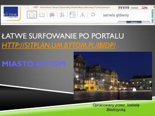 Łatwe surfowanie po portalu  sitplan.um.bytom.pl/ibidp/ Miasto Bytom