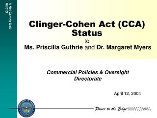 Clinger-Cohen Act (CCA)  Status to  Ms. Priscilla Guthrie  and  Dr. Margaret Myers