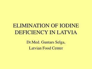 ELIMINATION OF IODINE DEFICIENCY IN LATVIA