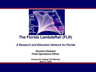 The Florida LambdaRail (FLR) A Research and Education Network for Florida Veronica Sarjeant