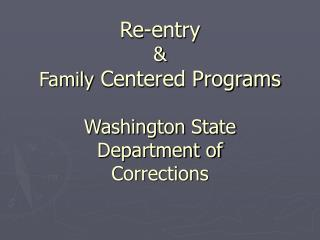 Re-entry & Family  Centered Programs Washington State  Department of Corrections