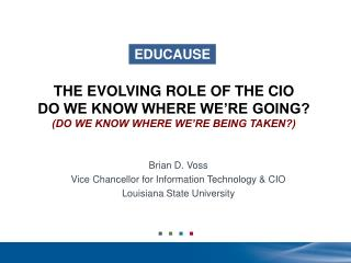 THE EVOLVING ROLE OF THE CIO DO WE KNOW WHERE WE�RE GOING? (DO WE KNOW WHERE WE�RE BEING TAKEN?)
