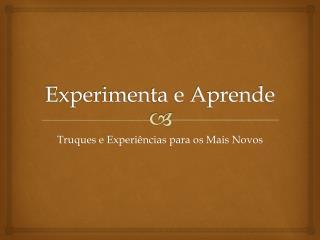 Experimenta e Aprende