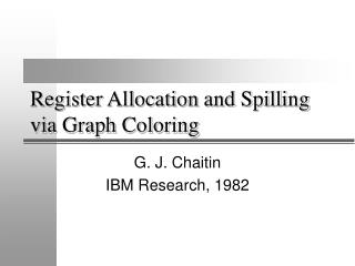 Register Allocation and Spilling via Graph Coloring
