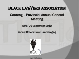 Black Lawyers Association  Gauteng  - Provincial Annual General Meeting Date: 29 September 2012