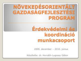 NÖVEKEDÉSORIENTÁLT GAZDASÁGFEJLESZTÉSI PROGRAM Érdekvédelmi és koordináció munkacsoport