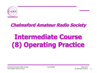 Chelmsford Amateur Radio Society   Intermediate Course 8 Operating Practice