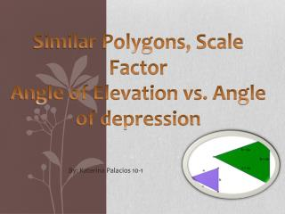 Similar Polygons, Scale Factor Angle of Elevation vs. Angle of depression