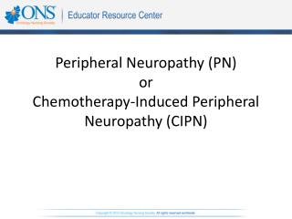 Peripheral Neuropathy (PN) or Chemotherapy-Induced Peripheral Neuropathy (CIPN)