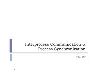 Interprocess Communication  Process Synchronization