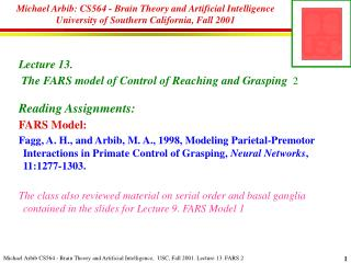 Lecture  13.  The FARS model of Control of Reaching and Grasping   2 Reading Assignments: