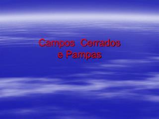Campos  Cerrados e Pampas