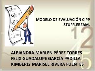 MODELO DE EVALUACIÓN CIPP STUFFLEBEAM. ALEJANDRA MARLEN PÉREZ TORRES