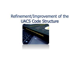 Refinement/Improvement of the  UACS Code Structure