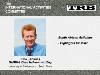 Kim Jenkins  SANRAL Chair in Pavement Eng University of Stellenbosch, South Africa