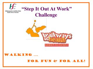 Step It Out At Work   Challenge                 Walking  .               for fun  for all