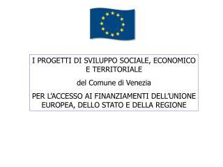 I PROGETTI DI SVILUPPO SOCIALE, ECONOMICO E TERRITORIALE del Comune di Venezia