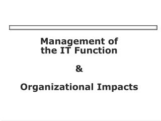 Management of  the IT Function    Organizational Impacts