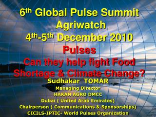 6th Global Pulse Summit  Agriwatch 4th-5th December 2010 Pulses Can they help fight Food Shortage  Climate Change