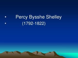 Percy Bysshe Shelley              1792-1822