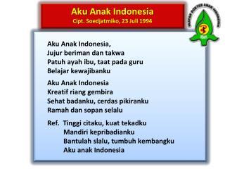 Aku Anak  Indonesia Cipt .  Soedjatmiko , 23  Juli  1994
