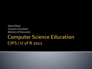 Computer Science Education CIPS / U of R 2011