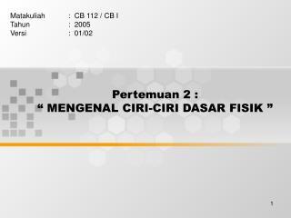 """Pertemuan 2 : """"  MENGENAL CIRI-CIRI DASAR FISIK """""""