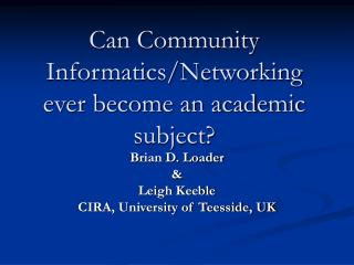 Can Community Informatics/Networking ever become an academic subject?