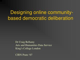 Designing online community- based democratic deliberation
