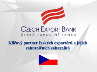 Klíčový partner českých exportérů a jejich zahraničních zákazníků