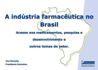 A indústria farmacêutica no Brasil  Acesso  aos m edicamentos, pesquisa e desenvolvimento e