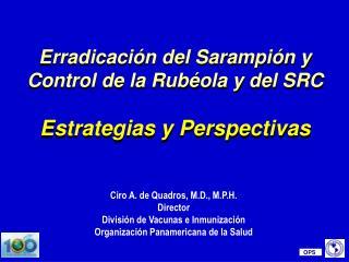 Erradicación del Sarampión y Control de la Rubéola y del SRC Estrategias y Perspectivas