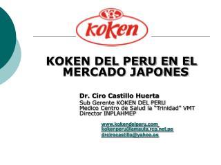 KOKEN DEL PERU EN EL MERCADO JAPONES Dr. Ciro Castillo Huerta