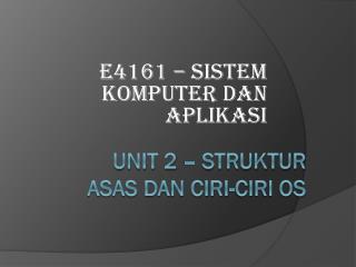 UNIT 2 – STRUKTUR ASAS DAN CIRI-CIRI OS