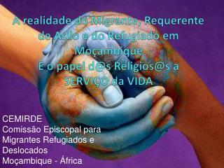 CEMIRDE Comissão Episcopal para Migrantes Refugiados e Deslocados Moçambique - África