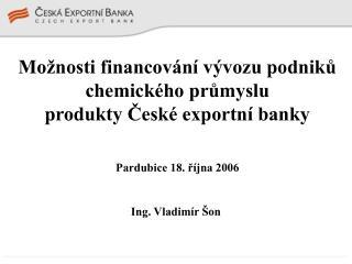 Možnosti financování vývozu podniků chemického průmyslu produkty České exportní banky